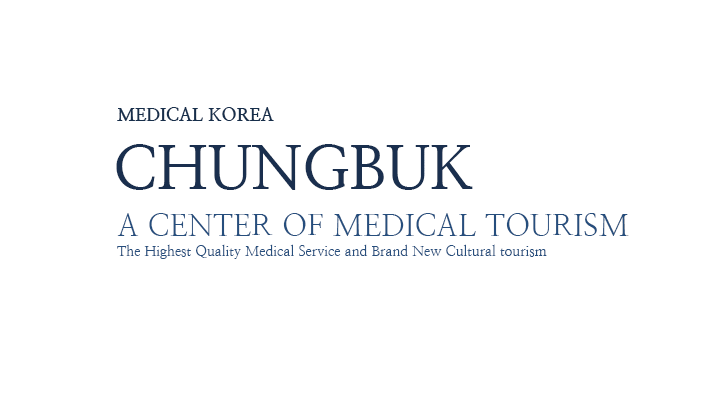 MEDICAL KOREA / CHUNGBUK / A CENTER OF MEDICAL TOURISM, The Highest Quality Medical Service and Brand New Cultural tourism